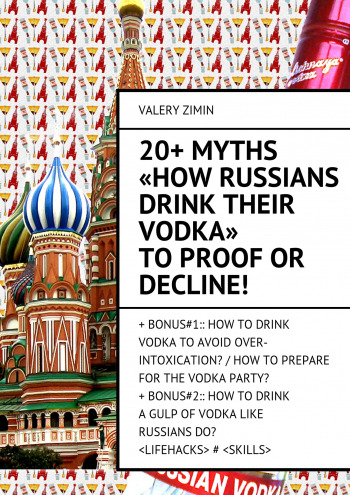 20+ Myths «How Russians drink their vodka» to proof or decline!