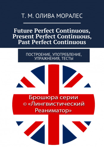 Future Perfect Continuous, Present Perfect Continuous, Past Perfect Continuous