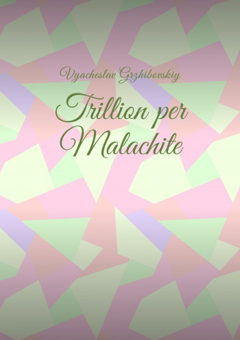 Trillion per Malachite