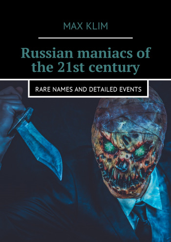 Russian maniacs of the 21st century