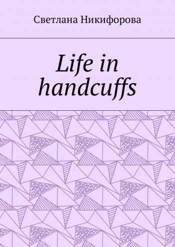 Life in handcuffs