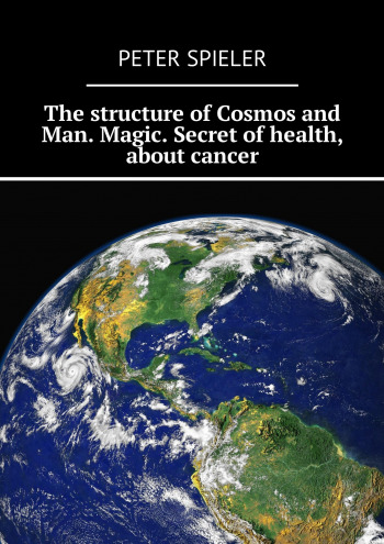 The structure of Cosmos and Man. Magic. Secret of health, about cancer