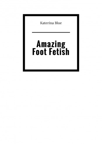 Amazing Foot Fetish