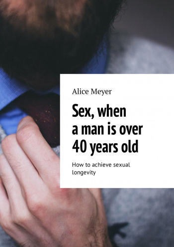 Sex, when aman is over 40yearsold