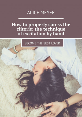 How toproperly caress the clitoris: the technique ofexcitation byhand