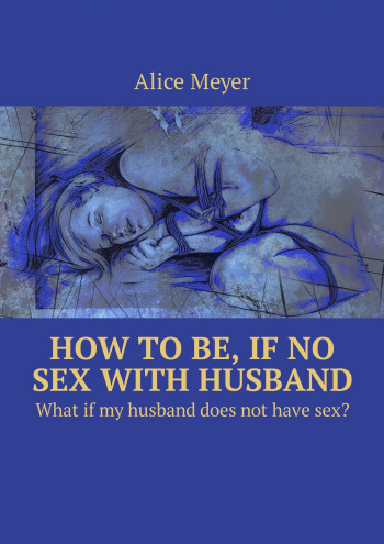 How to be, if no sex with husband