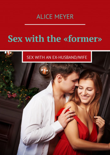 Sex with the «former»