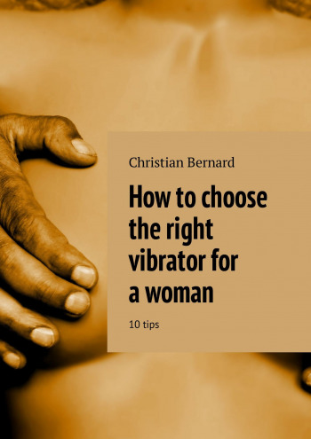 How tochoose the right vibrator for awoman