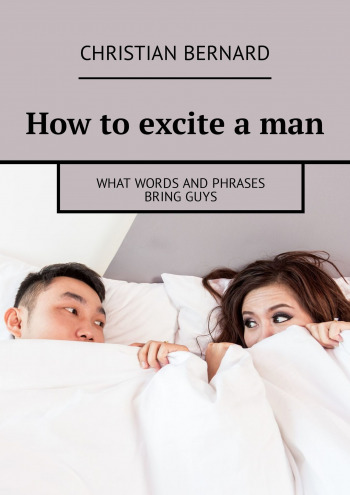 How to excite a man