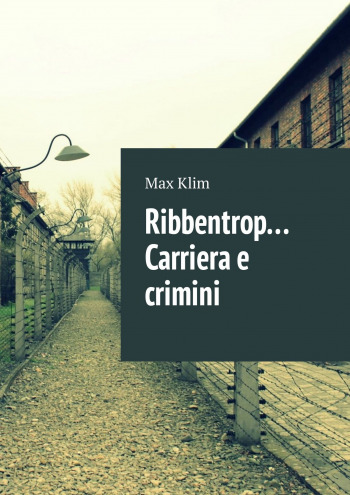 Ribbentrop… Carriera e crimini