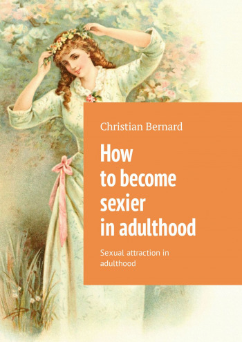 How tobecome sexier inadulthood