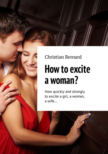 How to excite a woman?
