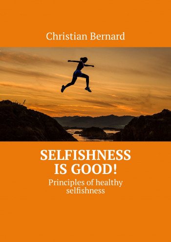 Selfishness is good!
