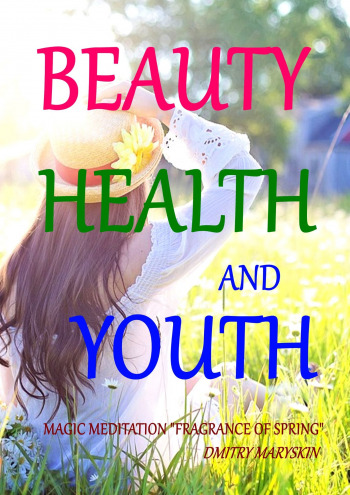 "Beauty, Health and Youth: Magic Meditation ""Fragrance of Spring"""