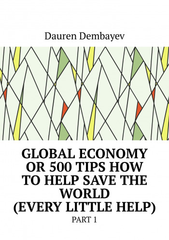 Global economy or 500 tips how to help save the world (every little help)