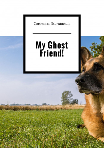 My Ghost Friend!
