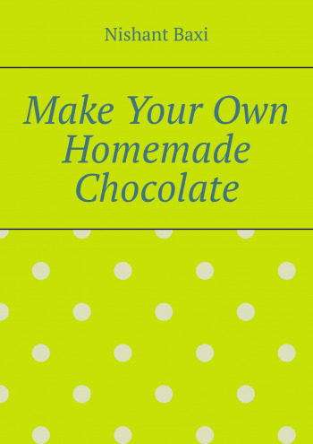Make Your Own Homemade Chocolate
