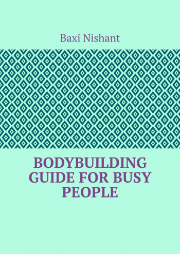 Bodybuilding Guide For Busy People