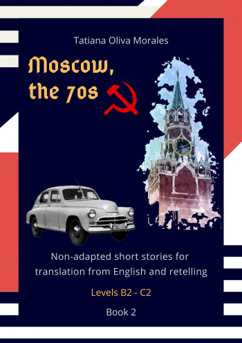 Moscow, the 70s. Non-adapted short stories for translation from English and retelling. Levels B2—C2