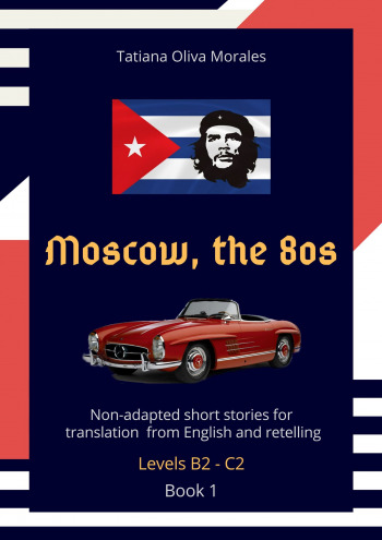 Moscow, the 80s. Non-adapted short stories for translation from English and retelling. Levels B2—C2