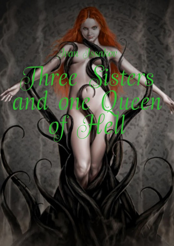 Three Sisters and one Queen of Hell