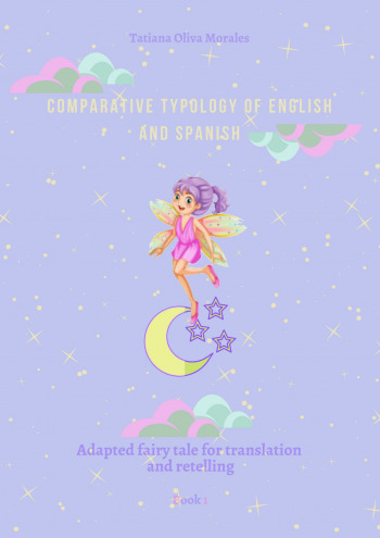 Comparative typology ofEnglish and Spanish. Adapted fairy tale for translation and retelling