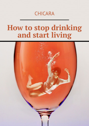 How to stop drinking and start living