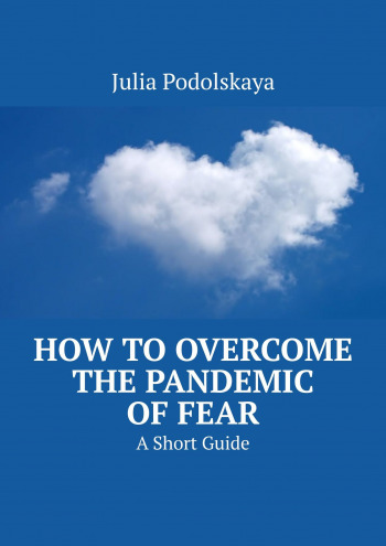 How toOvercome the Pandemic ofFear